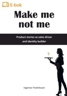 Make me not me – Product stories as sales driver and identity builder E-bok